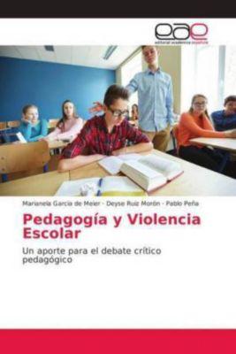 Pedagogía y Violencia Escolar, Marianela Garcia de Meier, Deyse Ruiz Morón, Pablo Peña