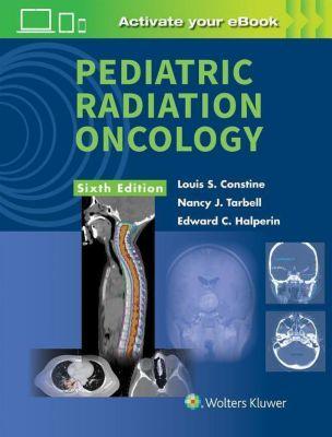 Pediatric Radiation Oncology, Louis S. Constine, Nancy J. Tarbell, Edward C. Halperin