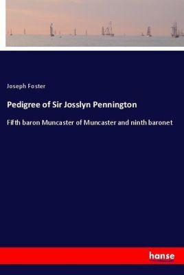 Pedigree of Sir Josslyn Pennington, Joseph Foster