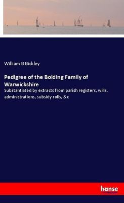 Pedigree of the Bolding Family of Warwickshire, William B Bickley