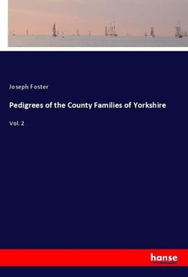 Pedigrees of the County Families of Yorkshire, Joseph Foster