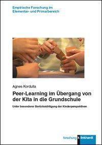 Peer-Learning im Übergang von der Kita in die Grundschule - Agnes Kordulla |