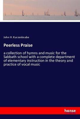 Peerless Praise, John H. Kurzenknabe