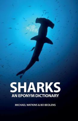 Pelagic Publishing: Sharks: An Eponym Dictionary, Michael Watkins, Bo Beolens