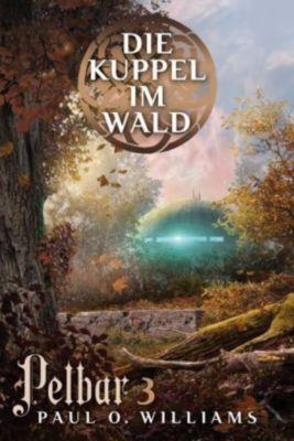 Pelbar-Zyklus: Die Kuppel im Wald - Paul O. Williams  