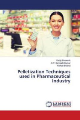 Pelletization Techniques used in Pharmaceutical Industry, Debjit Bhowmik, K.P. Sampath Kumar, Rishab Bhanot