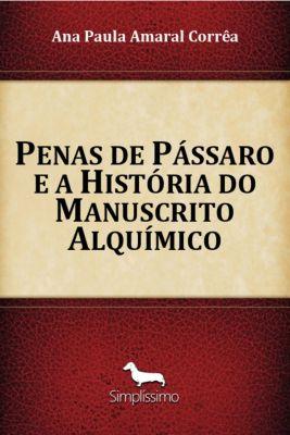 Penas de Pássaro e a História do Manuscrito Alquímico, Ana Paula Amaral Corrêa