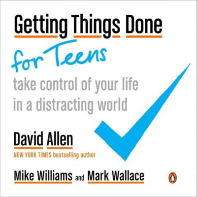 Penguin Books: Getting Things Done for Teens, Mark Wallace, Mike Williams, David Allen