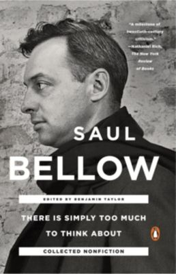 Penguin Books: There Is Simply Too Much to Think About, Saul Bellow