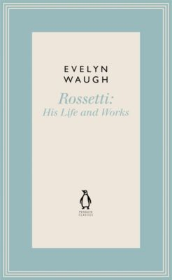 Penguin Modern Classics: Rossetti, Evelyn Waugh