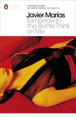 Penguin Modern Classics: Tomorrow in the Battle Think on Me, Javier Marías