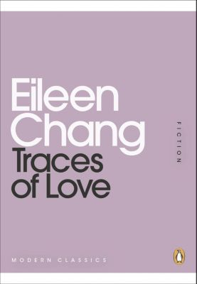Penguin Modern Classics: Traces of Love, Eileen Chang