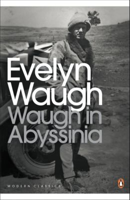Penguin Modern Classics: Waugh in Abyssinia, Evelyn Waugh