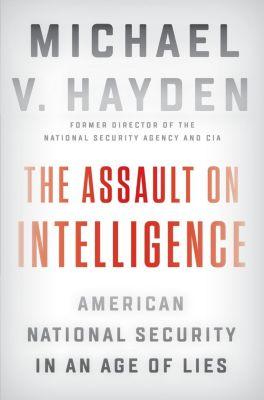 Penguin Press: The Assault on Intelligence, Michael V. Hayden