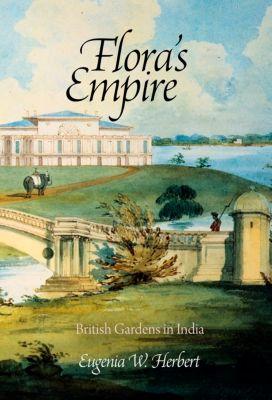 Penn Studies in Landscape Architecture: Flora's Empire, Eugenia W. Herbert