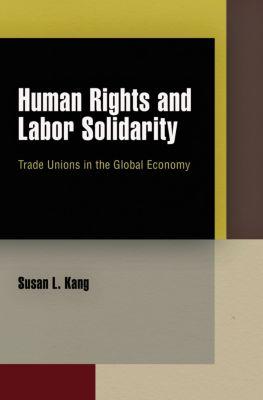 Pennsylvania Studies in Human Rights: Human Rights and Labor Solidarity, Susan L. Kang