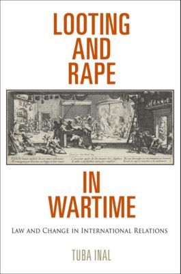 Pennsylvania Studies in Human Rights: Looting and Rape in Wartime, Tuba Inal
