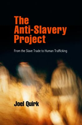 Pennsylvania Studies in Human Rights: The Anti-Slavery Project, Joel Quirk
