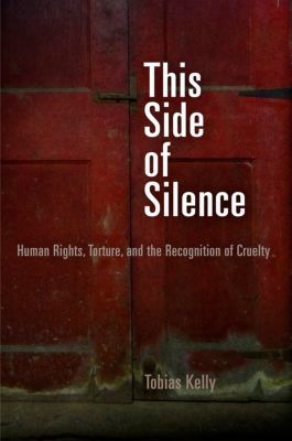Pennsylvania Studies in Human Rights: This Side of Silence, Tobias Kelly