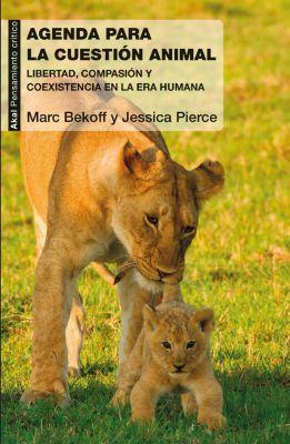 Pensamiento Crítico: Agenda para la cuestión animal, Jessica Pierce, Mark Bekoff