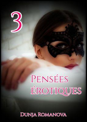 Pensées érotiques: Pensées érotiques 3, Dunja Romanova