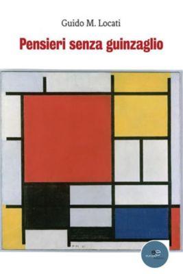 Pensieri senza guinzaglio, Guido M. Locati