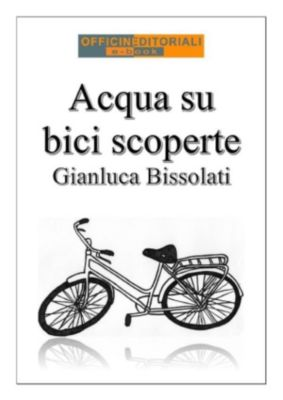 Per altri versi: Acqua su bici scoperte, Gianluca Bissolati