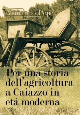 Per una storia dell'agricoltura a Caiazzo in età moderna, Armando pepe