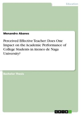 Perceived Effective Teacher: Does One Impact on the Academic Performance of College Students in Ateneo de Naga University?, Menandro Abanes