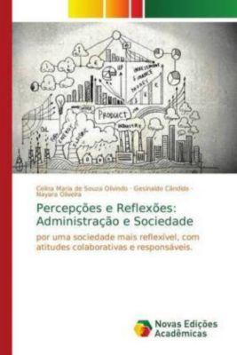 Percepções e Reflexões: Administração e Sociedade, Celina Maria de Souza Olivindo, Gesinaldo Cândido, Nayara Oliveira
