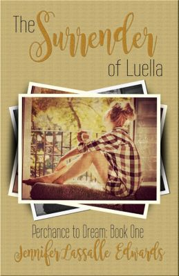 Perchance To Dream: The Surrender of Luella (Perchance To Dream, #1), Jennifer Lassalle Edwards