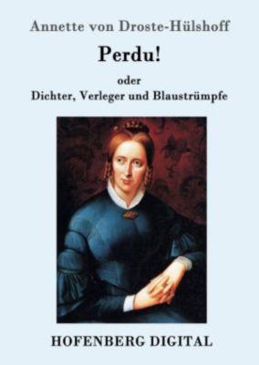 Perdu! oder Dichter, Verleger und Blaustrümpfe, Annette von Droste-Hülshoff
