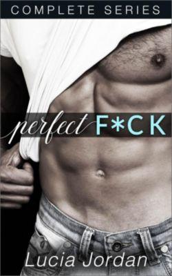 Perfect F*ck: Perfect F*ck - Complete Series, Lucia Jordan