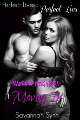 Perfect Lives, Perfect Lies: Naughty Neighbors: Moving In (Perfect Lives, Perfect Lies, #1), Savannah Synn