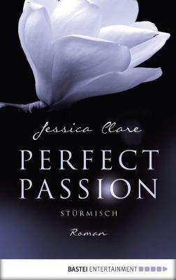 Perfect Passion Band 1: Stürmisch, Jessica Clare