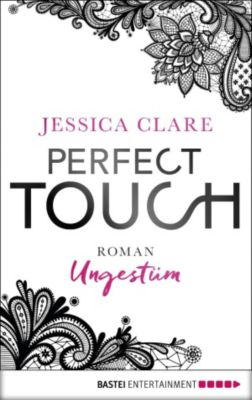 Perfect Touch - Ungestüm, Jessica Clare, Kerstin Fricke