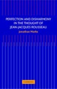 Perfection and Disharmony in the Thought of Jean-Jacques Rousseau, Jonathan Marks