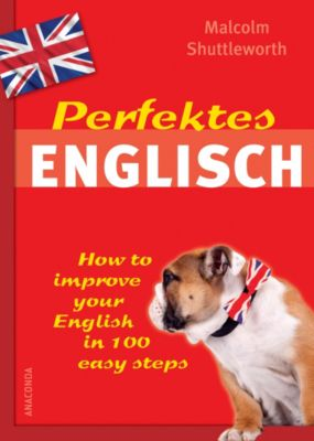 Perfektes Englisch - How to improve your English in 100 easy steps, Malcom Shuttleworth