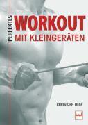 Perfektes Workout mit Kleingeräten, Christoph Delp