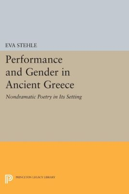 Performance and Gender in Ancient Greece, Eva Stehle