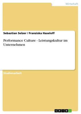 Performance Culture - Leistungskultur im Unternehmen, Franziska Haseloff, Sebastian Selzer