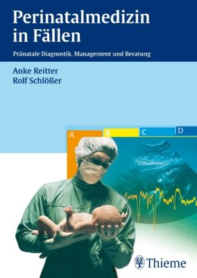 Perinatalmedizin in Fällen, Anke Reitter, Rolf Schlößer