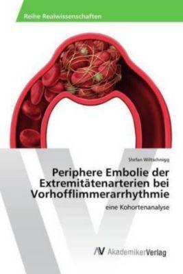 Periphere Embolie der Extremitätenarterien bei Vorhofflimmerarrhythmie, Stefan Wiltschnigg