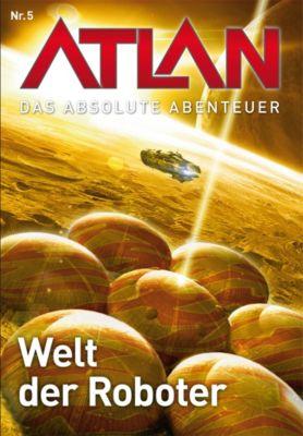 Perry Rhodan - Atlan - Das absolute Abenteuer Band 5: Welt der Roboter, H. G. Francis, Peter Griese