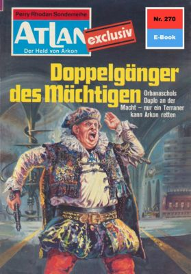 Perry Rhodan - Atlan-Zyklus Der Held von Arkon (Teil 2) Band 270: Doppelgänger des Mächtigen (Heftroman), H.g. Francis