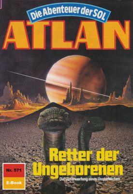 Perry Rhodan - Atlan-Zyklus Die Abenteuer der SOL (Teil 2) Band 571: Retter der Ungeborenen (Heftroman), Hans Kneifel