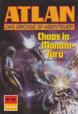Perry Rhodan - Atlan-Zyklus Im Auftrag der Kosmokraten (Teil 2) Band 782: Chaos in Manam-Turu (Heftroman), Hans Kneifel
