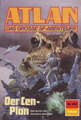 Perry Rhodan - Atlan-Zyklus Im Auftrag der Kosmokraten (Teil 3) Band 830: Der Cen-Plan (Heftroman), Peter Griese