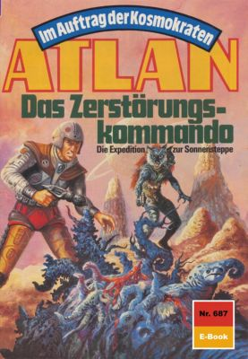 Perry Rhodan - Atlan-Zyklus Namenlose Zone / Alkordoom Band 687: Das Zerstörungskommando (Heftroman), Kurt Mahr