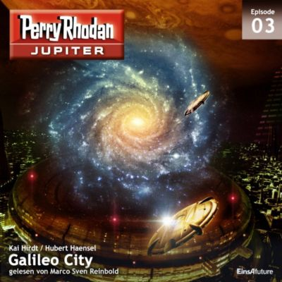 Perry Rhodan - Jupiter: Jupiter 3: Galileo City, Hubert Haensel, Kai Hirdt